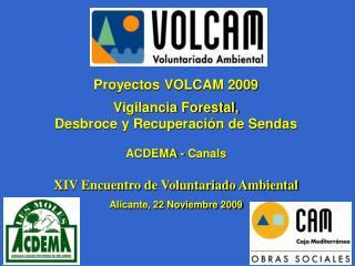 Proyectos VOLCAM 2009 Vigilancia Forestal, Desbroce y Recuperación de Sendas ACDEMA - Canals