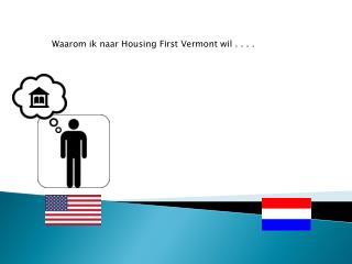 Waarom ik naar  Housing  First  Vermont  wil . . . .