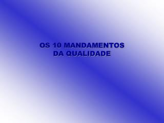 OS 10 MANDAMENTOS  DA QUALIDADE