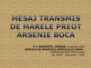 MESAJ TRANSMIS DE MARELE PREOT ARSENIE BOCA