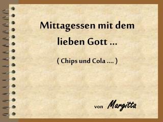 Mittagessen mit dem lieben Gott … (  Chips und Cola ….  )
