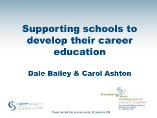 Supporting schools to develop their career education Dale Bailey & Carol Ashton
