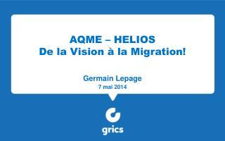 AQME – HELIOS De la Vision  à la Migration!
