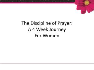 The Discipline of Prayer:  A 4 Week Journey For Women