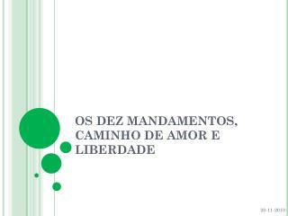 OS DEZ MANDAMENTOS, CAMINHO DE AMOR E LIBERDADE