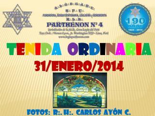 T E N I D A  O R D I N A R I A 31/ENERO/2014 FOTOS:  R:. H:.  CARLOS  AYÓN  C.