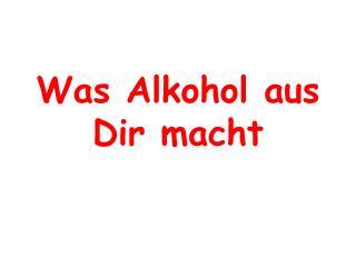 Was Alkohol aus Dir macht