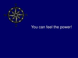You can feel the power!