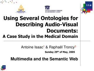 Using Several Ontologies for Describing Audio-Visual Documents: A Case Study in the Medical Domain