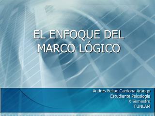 EL ENFOQUE DEL MARCO LÓGICO