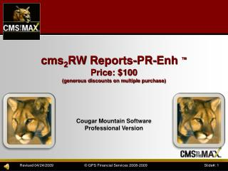 cms 2 RW Reports-PR- Enh � Price: $100 (generous discounts on multiple purchase)