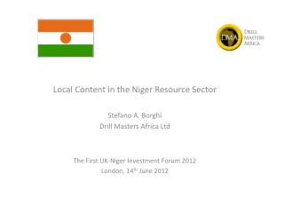 Local Content in the Niger Resource Sector Stefano A. Borghi Drill Masters Africa Ltd
