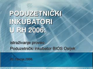 PODUZETNIČKI INKUBATORI  U RH 2006.