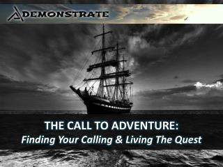 THE  CALL TO ADVENTURE: Finding Your Calling & Living The Quest