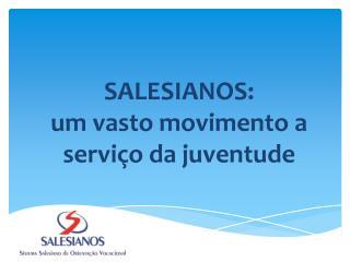 SALESIANOS: um vasto movimento a  serviço da juventude