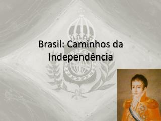 Brasil: Caminhos da Independ�ncia