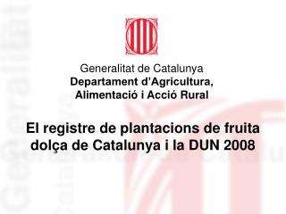 El registre de plantacions de fruita dol�a de Catalunya i la DUN 2008