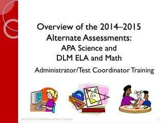 Overview of the  2014�2015 Alternate  Assessments: APA Science and  DLM ELA and Math