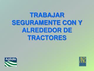 TRABAJAR SEGURAMENTE CON Y ALREDEDOR DE TRACTORES