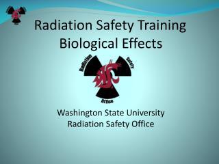 Radiation Safety Training Biological Effects Washington State University Radiation Safety Office