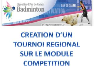 CREATION D'UN  TOURNOI REGIONAL  SUR LE MODULE COMPETITION