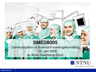 SMED8005 Communication of Science/Forskningsformidling  02. juni 2009 av Anne Steenstrup-Duch