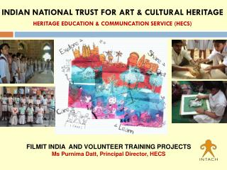 FILMIT INDIA  AND VOLUNTEER TRAINING PROJECTS Ms Purnima Datt, Principal Director, HECS