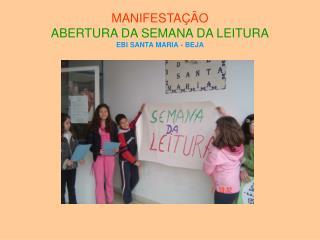 MANIFESTAÇÃO ABERTURA DA SEMANA DA LEITURA EBI SANTA MARIA - BEJA