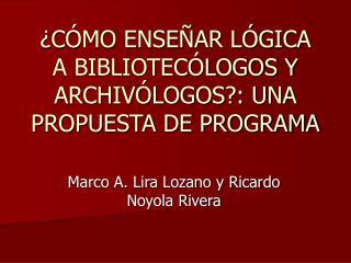 ¿CÓMO ENSEÑAR LÓGICA A BIBLIOTECÓLOGOS Y ARCHIVÓLOGOS?: UNA PROPUESTA DE PROGRAMA