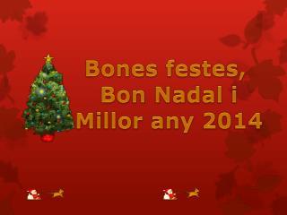 Bones festes ,  Bon Nadal i Millor any  2014