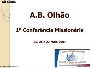 A.B. Olhão 1ª Conferência Missionária  25, 26 e 27 Maio 2007