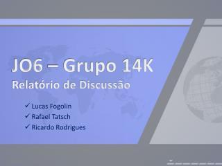 JO6 – Grupo 14K Relatório de Discussão