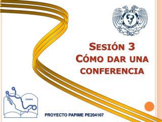 Sesión 3 Cómo dar una conferencia