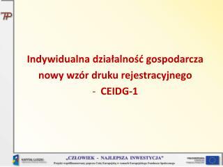 Indywidualna dzia?alno?? gospodarcza  nowy wz�r druku rejestracyjnego  CEIDG-1