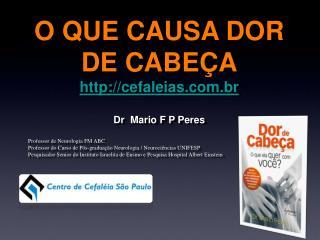 O QUE CAUSA DOR DE CABE�A cefaleias.br Dr  Mario  F P Peres