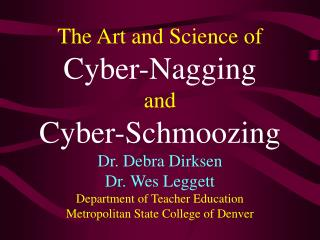 The Art and Science of Cyber-Nagging and Cyber-Schmoozing Dr. Debra Dirksen Dr. Wes Leggett