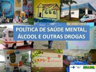 POL�TICA DE SA�DE MENTAL, �LCOOL E OUTRAS DROGAS