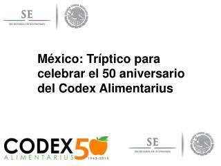 México: Tríptico para celebrar el 50 aniversario del Codex  Alimentarius