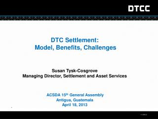 DTC Settlement:   Model, Benefits, Challenges Susan  Tysk -Cosgrove
