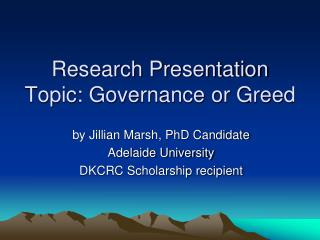 Research Presentation Topic: Governance or Greed