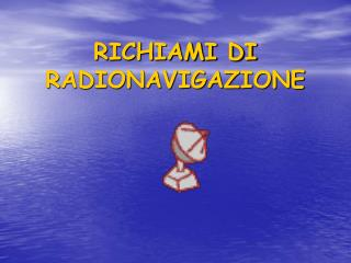 RICHIAMI DI RADIONAVIGAZIONE
