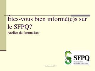 Êtes-vous bien informé(e)s sur le SFPQ? Atelier de formation