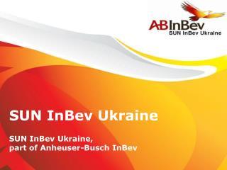 SUN InBev Ukraine SUN InBev Ukraine,  part of Anheuser-Busch InBev