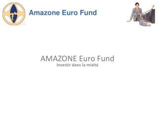 AMAZONE Euro  Fund Investir dans la mixité