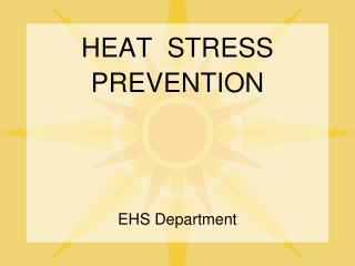 HEAT  STRESS PREVENTION EHS Department