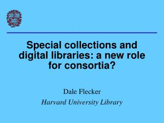 Special collections and digital libraries: a new role for consortia?