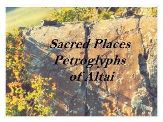 Sacred Places Petroglyphs   of Altai