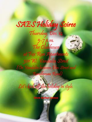 SAES Holiday Soiree Thursday, Dec. 14 5-7 p.m. The Clubhouse  at Fox Run Apartments