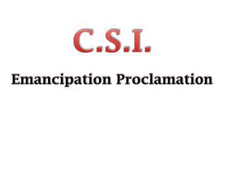C.S.I. Emancipation Proclamation