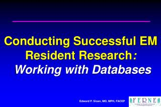 Conducting Successful EM Resident Research :  Working with Databases